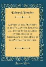 Fontaine, Edmund Fontaine, E: Address of the President of the Va. Central Rai