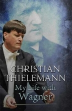 Thielemann, Christian My Life with Wagner