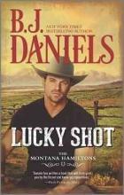 Daniels, B. J. Lucky Shot