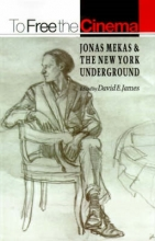 James, David E. To Free the Cinema - Jonas Mekas and the New York Underground