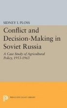 Ploss, Sidney Conflict and Decision-Making in Soviet Russia - A Case Study of Agricultural Policy, 1953-1963