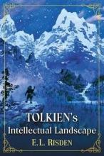 Risden, E. L. Tolkien`s Intellectual Landscape