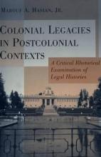 Hasian, Marouf A. Colonial Legacies in Postcolonial Contexts