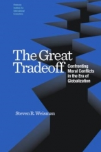 Steven R. Weisman The Great Tradeoff - Confronting Moral Conflicts in the Era of Globalization