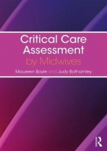 Maureen (University of West London, UK) Boyle,   Judy (University of West London, UK) Bothamley Critical Care Assessment by Midwives