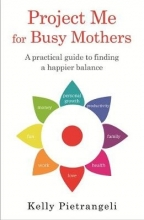 Kelly Pietrangeli Project Me for Busy Mothers