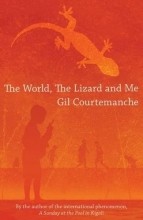 Courtmanche, Gil World, the Lizard and Me