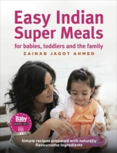 Zainab Jagot Ahmed Easy Indian Super Meals for babies, toddlers and the family