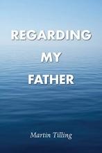 Martin Tilling Regarding My Father