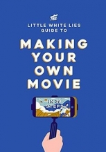 Thrift, Matt The Little White Lies Guide to Making Your Own Movie