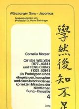 Morper, Cornelia Ch`ien Wei-yen (977-1034) und Feng Ching (1021-1094) als Prototypen eines ehrgeizigen, korrupten und eines bescheidenen, korrekten Ministers der noerdlichen Sung-Dynastie