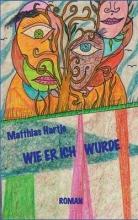 Hartje, Matthias Wie er ich wurde