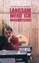 Waghubinger, Stefan Langsam werd` ich ungemütlich