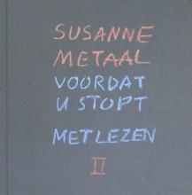 Susanne Metaal , Voordat u stopt met lezen II