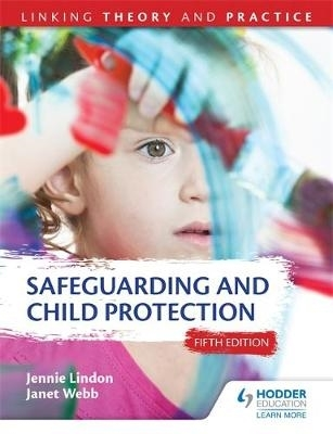 Jennie Lindon,   Janet Webb,Safeguarding and Child Protection 5th Edition: Linking Theory and Practice