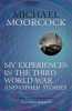 Moorcock, Michael, My Experiences in the Third World War and Other Stories