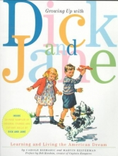 Kismaric, Carole,   Heiferman, Marvin Growing Up With Dick and Jane