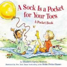 Garton, Elizabeth,   Scanlon, Elizabeth Garton A Sock Is a Pocket for Your Toes