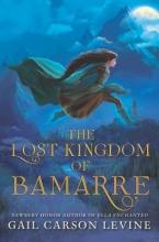 Levine, Gail Carson The Lost Kingdom of Bamarre