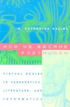 N. Katherine Hayles How We Became Posthuman