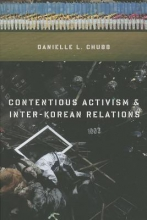 Chubb, Danielle Contentious Activism and Inter-Korean Relations