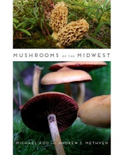 Kuo, Michael,   Methven, Andrew S. Mushrooms of the Midwest