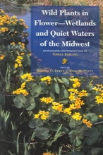 Petty, Robert O. and Anne Wild Plants in Flower--Wetlands and Quiet Waters of the Midwest