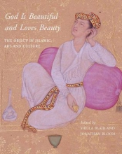 Blair, Sheila God is Beautiful and Loves Beauty - The Object in Islamic Art and Culture