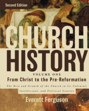 Everett Ferguson Church History, Volume One: From Christ to the Pre-Reformation