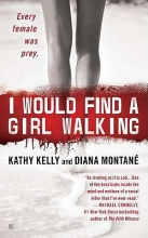 Kelly, Kathy,   Montane, Diana I Would Find a Girl Walking