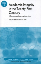 Tricia Bertram Gallant Academic Integrity in the 21st Century: A Teaching and Learning Imperative