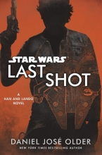 Daniel José  Older Star Wars: Last Shot: A Han and Lando Novel