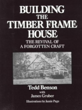 Benson, Tedd,   Gruber, James Building the Timber Frame House