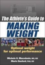 Macedonio, Michelle A.,   Dunford, Marie The Athlete`s Guide to Making Weight