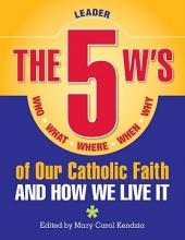 The 5 W`s of Our Catholic Faith