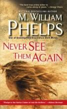 Phelps, M. William Never See Them Again