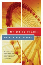 Jarman, Mark Anthony My White Planet