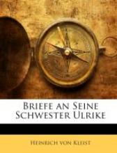 von Kleist, Heinrich Briefe an seine Schwester Ulrike