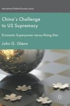 Glenn, John G. China`s Challenge to US Supremacy