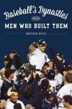 Jonathan Weeks Baseball`s Dynasties and the Players Who Built Them
