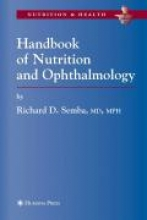 Semba, Richard D. Handbook of Nutrition and Ophthalmology