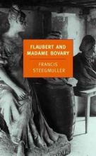 Steegmuller, Francis Flaubert And Madame Bovary