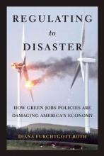 Furchtgott-Roth, Diana Regulating to Disaster