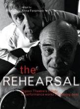 Fenemore, Anna The Rehearsal - Pigeon Theatre`s Trilogy of Performance Works on Playing Dead