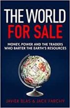 Jack Farchy Javier Blas, The World for Sale