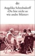 Schrobsdorff, Angelika Du bist nicht so wie andre Mtter