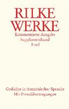 Rilke, Rainer Maria Werke. Kommentierte Ausgabe. Supplementband. Gedichte in französischer Sprache