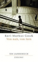 Gauß, Karl-Markus Von nah, von fern