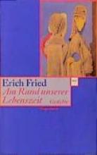Fried, Erich Am Rand unserer Lebenszeit
