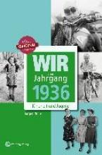 Nolte, Jürgen Wir vom Jahrgang 1936 - Kindheit und Jugend
